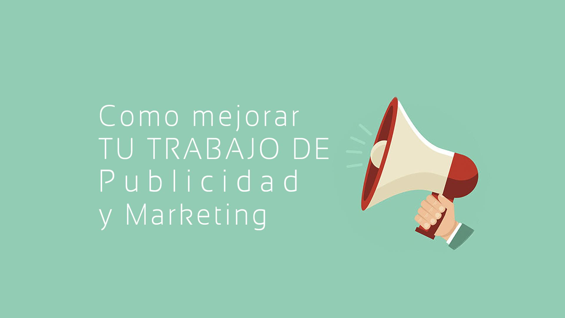 Como mejorar tu trabajo de publicidad y marketing
