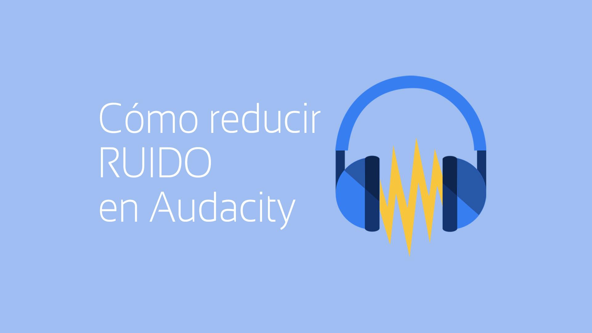 como reducir ruido con audacity